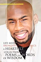 Life MedsT, Breakfast & Orange Juice: A Heartfelt Collection of Poems and Words of Wisdom
