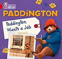 Paddington: Paddington Wants A Job: Band 02a/Red a (Collins Big Cat)
