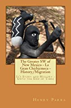 The Greater SW of New Mexico- La Gran Chichimeca- History/Migration: It's Story and History- Unto the End of Times