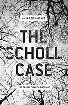 The Scholl Case: The Deadly End of a Marriage by [Anja Reich-Osang, Imogen Taylor]