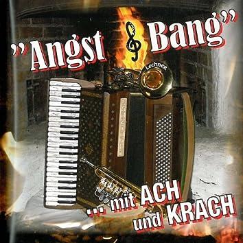 ... mit ACH und KRACH  -  Angst & Bang