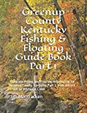 Greenup County Kentucky Fishing & Floating Guide Book Part 1: Complete fishing and floating information for Greenup County Kentucky Part 1 from ... (Kentucky Fishing & Floating Guide Books)
