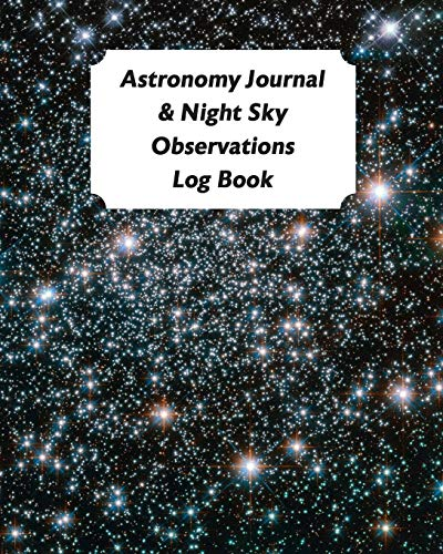Astronomy Journal & Night Sky Observations Log Book: Great Fun Gift For Astronomer, Astrologers, Sky Tellers, Physicists, Stars Gazers, Telescope Users & Space Lovers (Astronomy Log Book, Band 2)