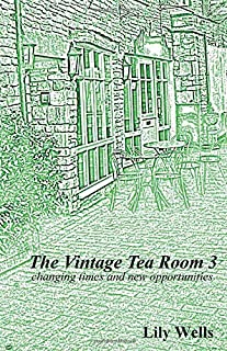 The Vintage Tea Room 3: changing times and new opportunities (a novella)