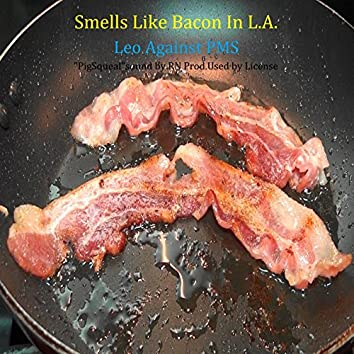 Smells Like Bacon in L.A.