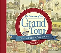 The Romance of the Grand Tour: 100 Years of Travel in South East Asia