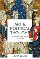 Art and Political Thought in Medieval England, c.1150-1350 (Boydell Studies in Medieval Art and Architecture)