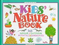 The Kid's Nature Book: 365 Indoor/Outdoor Activities and Experiences (Kids Cani)