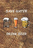 Save Water Drink Beer: A Homebrew Beer Recipe & Review Journal: Record And Rate Your Homemade Brews