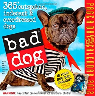 Bad Dog Page-A-Day Calendar: 365 Outspoken, Indescent & Overdressed Dogs