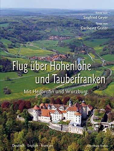 Flug über Hohenlohe und Tauberfranken: Mit Heilbronn und Würzburg. Fotos von Siegfried Geyer, Texte von Carlheinz Gräter. Deutsch – English – Français