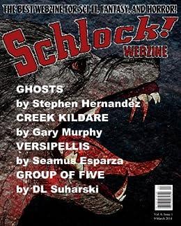 Schlock! Webzine Vol 6, Issue 1 by [Gavin Chappell, Stephen Hernandez, GK Murphy, Seamus Esparza, DL Suharski, James Rhodes, Rob Bliss, Gregory KH Bryant]
