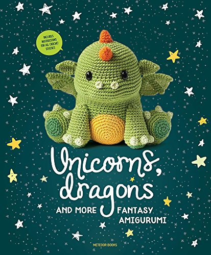 Unicorns, Dragons and More Fantasy Amigurumi: Bring 14 Magical Characters to Life! By Joke Vermeiren