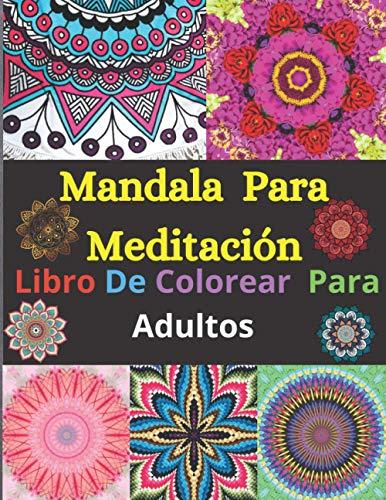 Mandala Para Meditación Libro De Colorear Para Adultos: Mandalas De Color Para Calmar El Alma Y Aliviar El Estrés