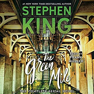 The Green Mile                   Written by:                                                                                                                                 Stephen King                               Narrated by:                                                                                                                                 Frank Muller                      Length: 13 hrs and 53 mins     58 ratings     Overall 4.9