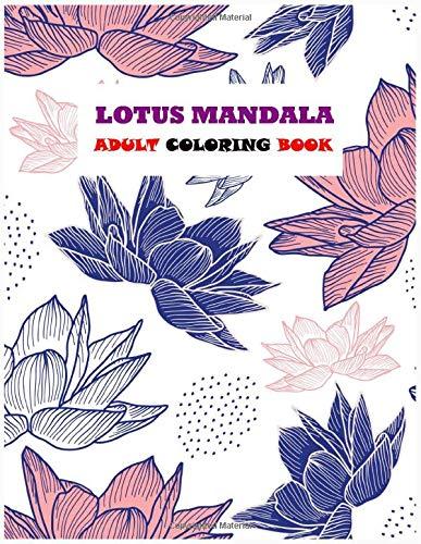 LOTUS MANDALA ADULT COLORING BOOK: An Adult Coloring Book Featuring Fun and Relaxing Lotus Designs