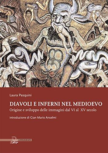 Diavoli e inferni nel medioevo. Origine e sviluppo delle immagini dal VI al XV secolo. Ediz. illustrata