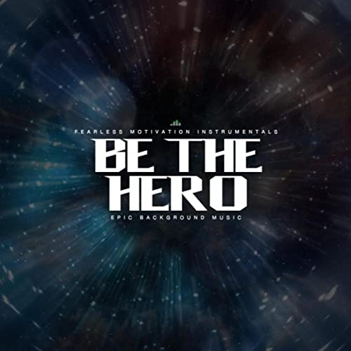 Be The Hero Epic Background Music By Fearless Motivation