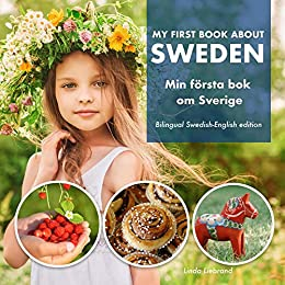My First Book About Sweden - Min Första Bok Om Sverige: A children's picture guide to Swedish culture, traditions and fun by [Linda Liebrand]