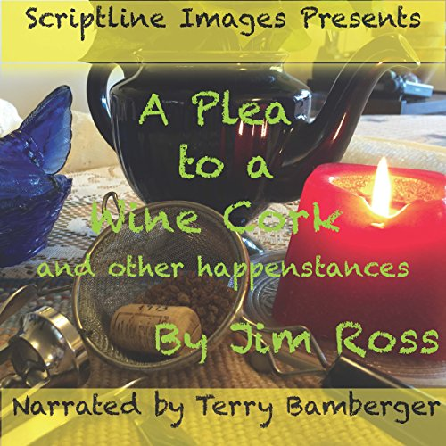 A Plea to a Wine Cork...and Other Happenstances audiobook cover art