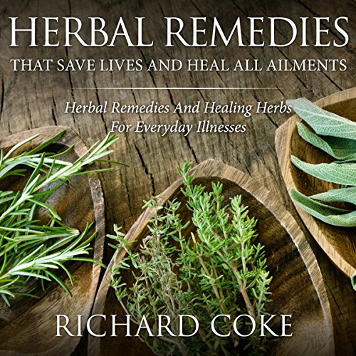 Herbal Remedies That Save Lives and Heal All Ailments  audiobook cover art