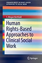 Human Rights-Based Approaches to Clinical Social Work (SpringerBriefs in Rights-Based Approaches to Social Work)