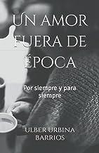 Un amor fuera de época: Por siempre y para siempre (Spanish Edition)