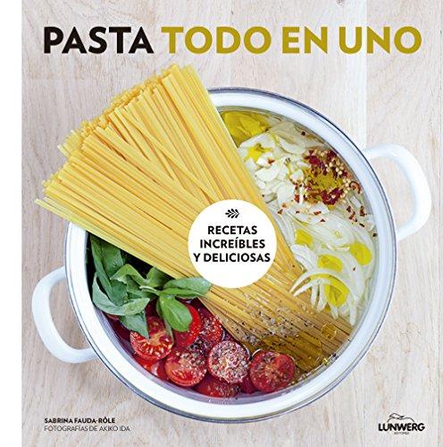 Pasta todo en uno: Recetas increíbles y deliciosas (Gastronomía)