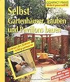 Selbst Gartenhäuser, Lauben und Pavillons bauen. by Erwin Huber(1992-01-01)