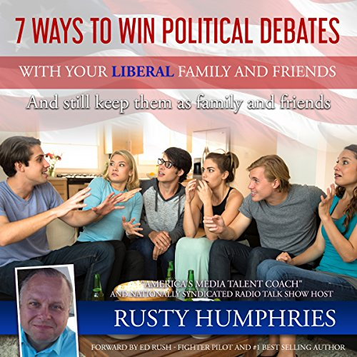 7 Ways to Win Political Debates With Your Liberal Family and Friends audiobook cover art
