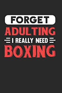 Forget Adulting I Really Need Boxing: Blank Lined Journal Notebook for Boxing Lovers