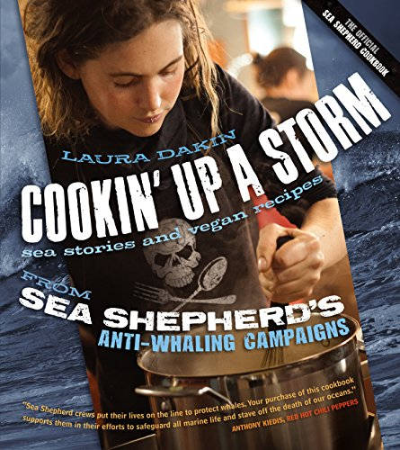 Cookin' Up a Storm: Sea Stories and Vegan Recipes from Sea Shepherd's Anti-Whaling Campaigns