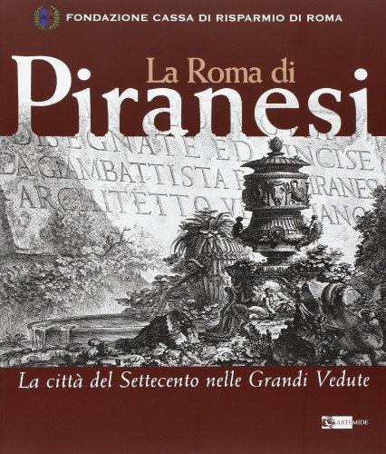 La Roma di Piranesi. La città del Settecento nelle grandi vedute