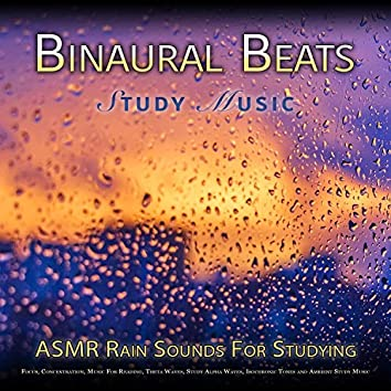 Binaural Beats Study Music: Binaural Beats and ASMR Rain Sounds For Studying, Focus, Concentration, Music For Reading, Theta Waves, Study Alpha Waves, Isochronic Tones and Ambient Study Music