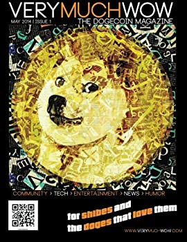 Very Much Wow | The Dogecoin Magazine  May 2014 | Issue 1  Volume 1