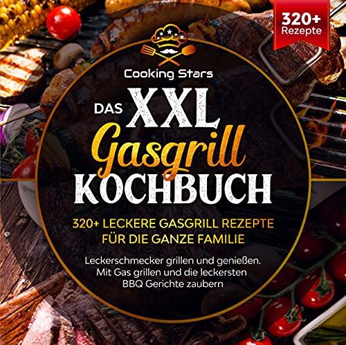 Das XXL Gasgrill Kochbuch - 320+ leckere Gasgrill Rezepte für die ganze Familie: Leckerschmecker grillen und genießen. Mit Gas grillen und die leckersten BBQ Gerichte zaubern