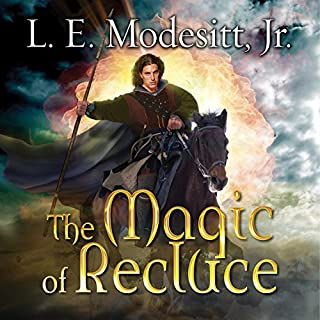 The Magic of Recluce     Saga of Recluce, Book 1              By:                                                                                                                                 L. E. Modesitt Jr.                               Narrated by:                                                                                                                                 Kirby Heyborne                      Length: 19 hrs and 14 mins     64 ratings     Overall 4.1