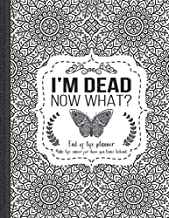 Download Book I'm Dead Now What?: End of life planner, Make life easier for those you leave behind, Matte Finish 8.5 x 11 in PDF