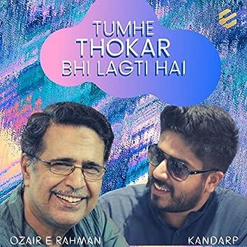 Tumhe Thokar Bhi Lagti Hai