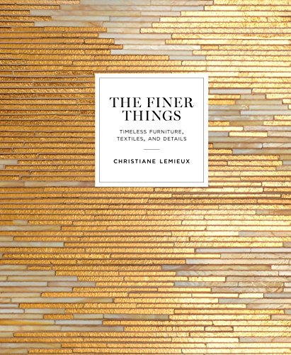 The Finer Things: Timeless Furniture, Textiles, and Details (POTTER STYLE)