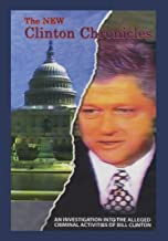 The New Clinton Chronicles: An Investigation Into the Alleged Criminal Activities of Bill Clinton