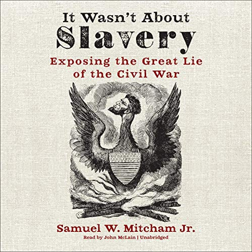 It Wasn't About Slavery Audiobook By Samuel W. Mitcham cover art