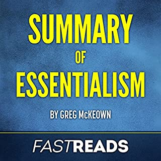 Summary of Essentialism by Greg McKeown                   By:                                                                                                                                 FastReads                               Narrated by:                                                                                                                                 Jon Turner                      Length: 44 mins     10 ratings     Overall 4.7