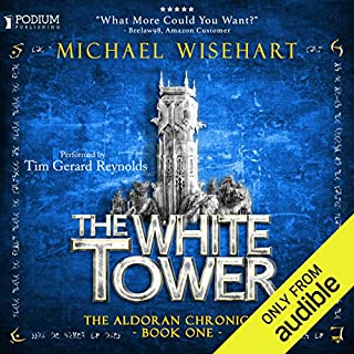 The White Tower     The Aldoran Chronicles, Book 1              By:                                                                                                                                 Michael Wisehart                               Narrated by:                                                                                                                                 Tim Gerard Reynolds                      Length: 25 hrs and 4 mins     2,468 ratings     Overall 4.5