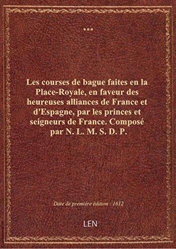 Les courses de bague faites en la Place-Royale, en faveur des heureuses alliances de France et d'Esp