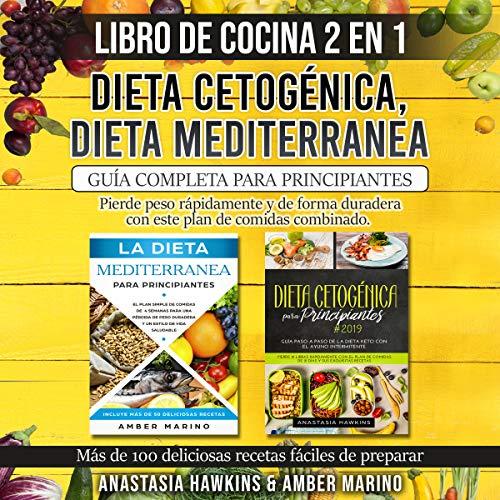 Libro de Cocina 2 en 1 - Dieta Cetogénica, Dieta Mediterranea: Pierde peso rápidamente y de forma duradera con este plan de comidas combinado. Más de 100 deliciosas recetas fáciles de preparar