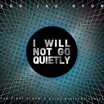 I Will Not Go Quietly
