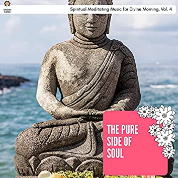 The Pure Side Of Soul - Spiritual Meditating Music For Divine Morning, Vol. 4