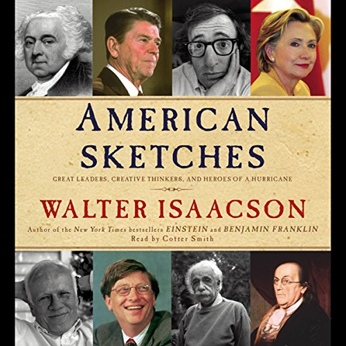 American Sketches     Great Leaders, Creative Thinkers, and Heroes of a Hurricane              By:                                                                                                                                 Walter Isaacson                               Narrated by:                                                                                                                                 Cotter Smith                      Length: 9 hrs and 26 mins     163 ratings     Overall 4.0