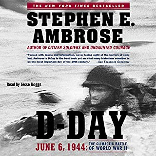 D-Day     June 6, 1944: The Climactic Battle of WW II              By:                                                                                                                                 Stephen E. Ambrose                               Narrated by:                                                                                                                                 Jesse Boggs                      Length: 25 hrs and 17 mins     29 ratings     Overall 4.8